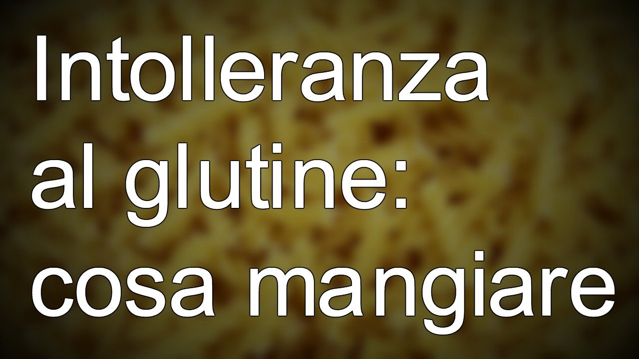 Intolleranza al glutine che cosa mangiare