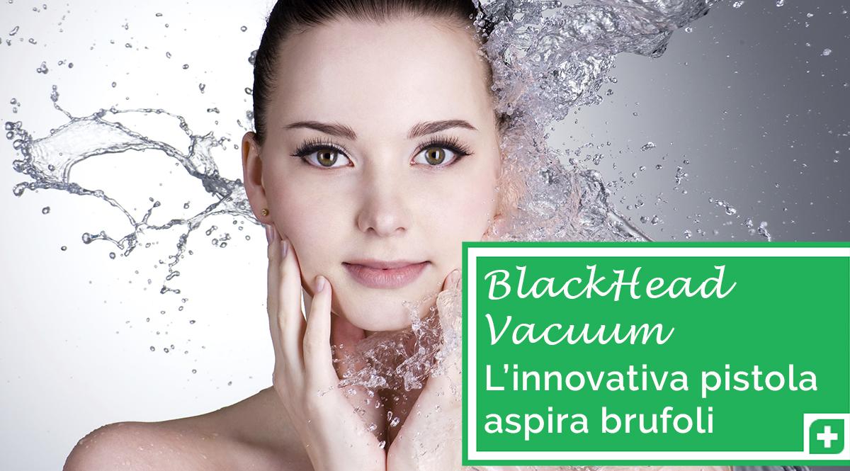 BlackHead Vacuum aspiratore brufoli e punti neri recensione